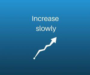 increase slowly