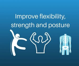 improve flexibility, strength and posture